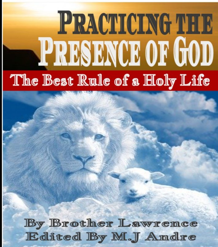 PRACTICE THE PRESENCE OF GOD BY BROTHER LAWRENCE