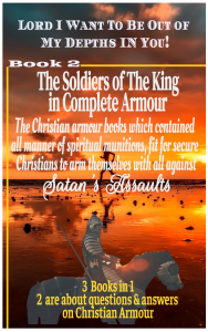 The Soldiers of The King In Complete Armour: With Questions and Answers of the Christian Armour Against Satan's Assaults.